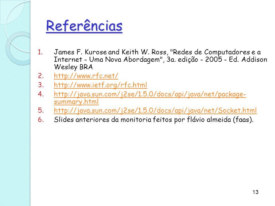 13 Referências 1.James F. Kurose and Keith W. Ross,