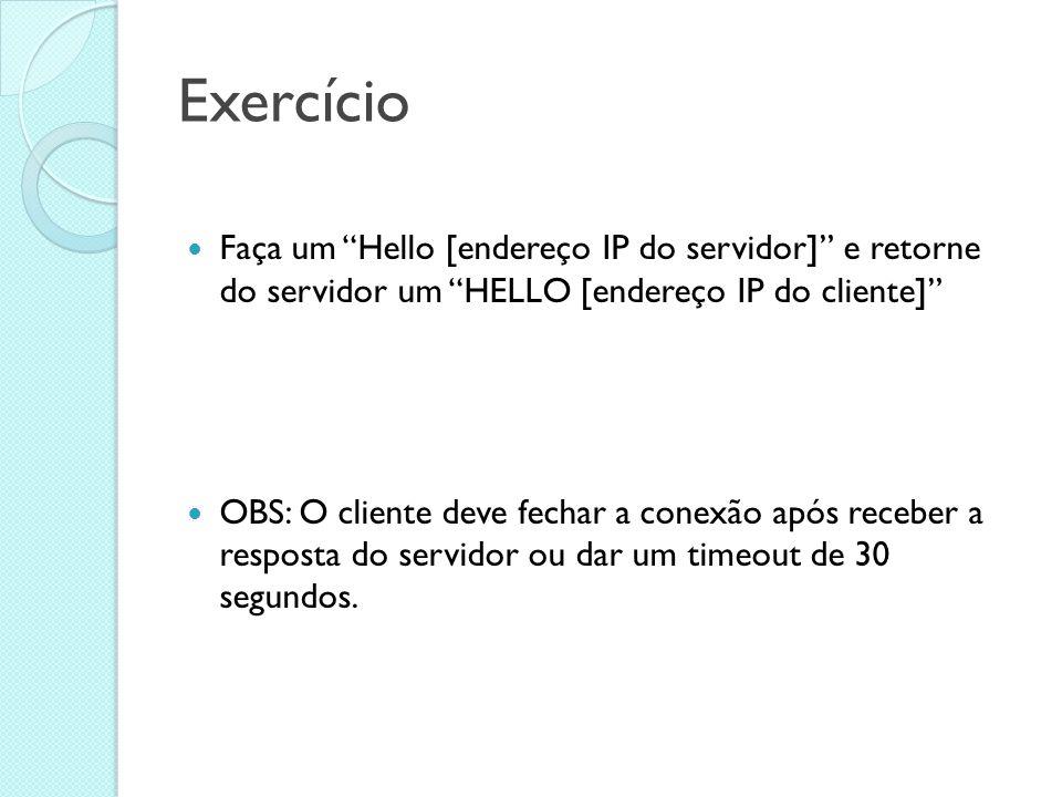 """Exercício Faça um """"Hello [endereço IP do servidor]"""" e retorne do servidor um """"HELLO [endereço IP do cliente]"""" OBS: O cliente deve fechar a conexão apó"""
