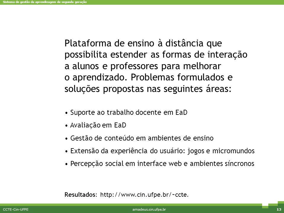 Sistema de gestão da aprendizagem de segunda geração CCTE-Cin-UFPEamadeus.cin.ufpe.br13 Características Plataforma de ensino à distância que possibili