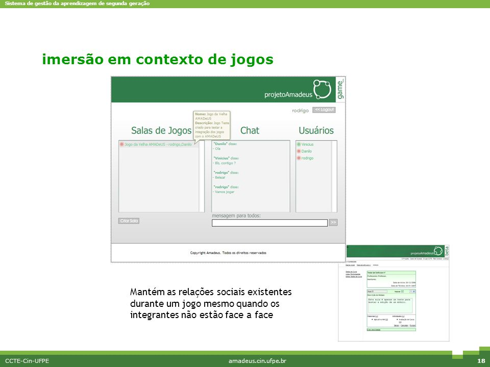 Sistema de gestão da aprendizagem de segunda geração CCTE-Cin-UFPEamadeus.cin.ufpe.br18 Mantém as relações sociais existentes durante um jogo mesmo qu