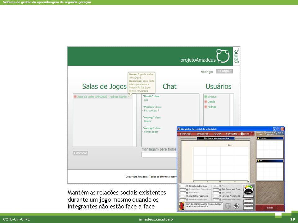 Sistema de gestão da aprendizagem de segunda geração CCTE-Cin-UFPEamadeus.cin.ufpe.br19 Mantém as relações sociais existentes durante um jogo mesmo qu