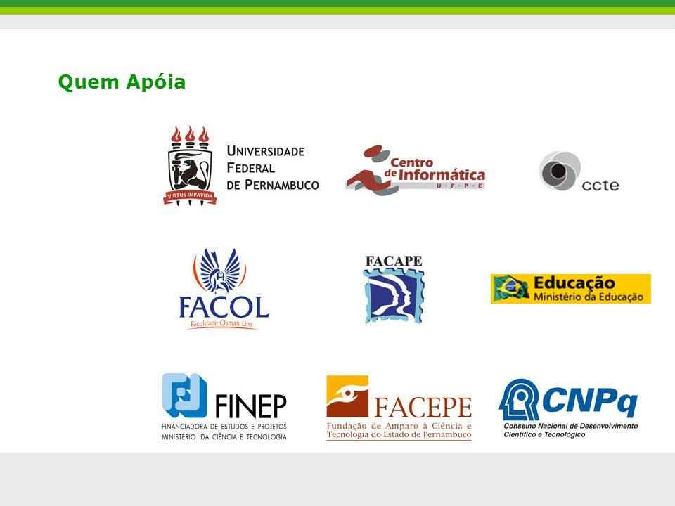 Sistema de gestão da aprendizagem de segunda geração CCTE-Cin-UFPEamadeus.cin.ufpe.br6 Quem Apóia