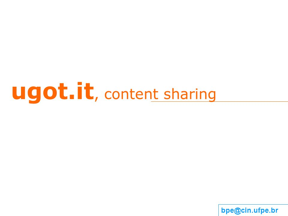 ugot.it, content sharing bpe@cin.ufpe.br