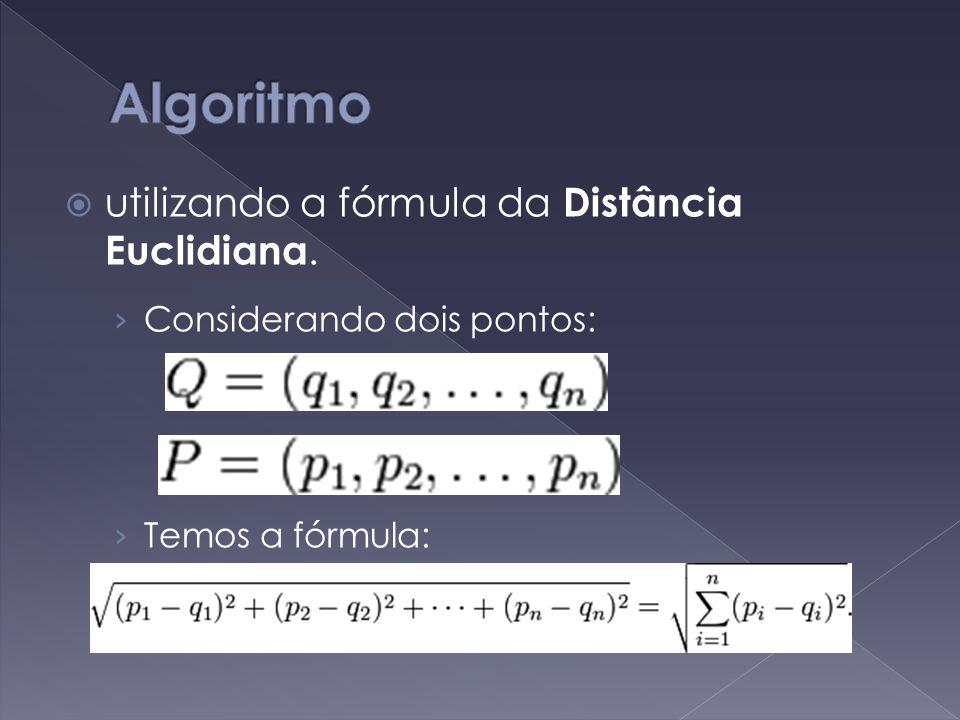  utilizando a fórmula da Distância Euclidiana. › Considerando dois pontos: › Temos a fórmula: