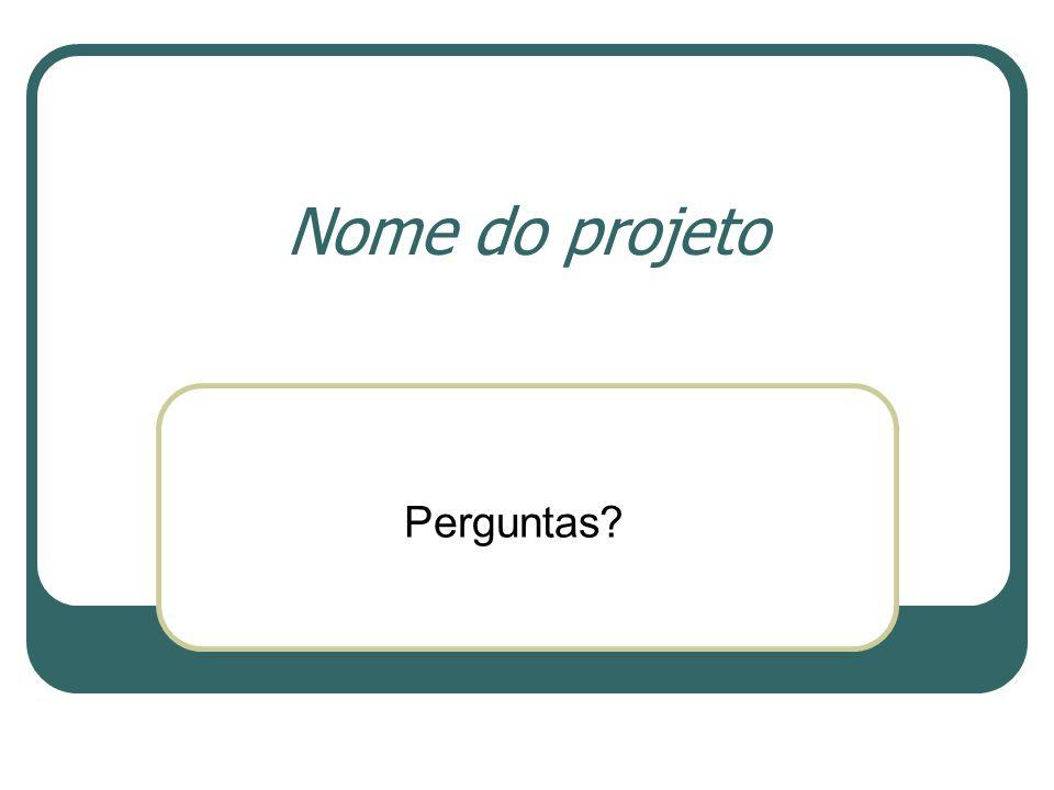 Nome do projeto Perguntas?