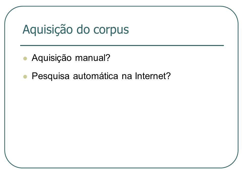 Aquisição do corpus Aquisição manual? Pesquisa automática na Internet?