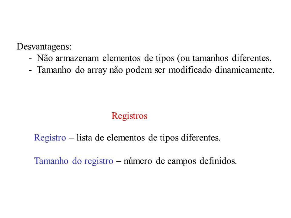 Desvantagens: - Não armazenam elementos de tipos (ou tamanhos diferentes.