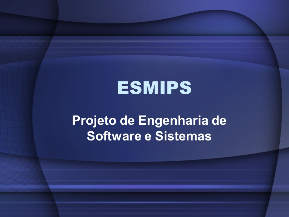 ESMIPS Projeto de Engenharia de Software e Sistemas