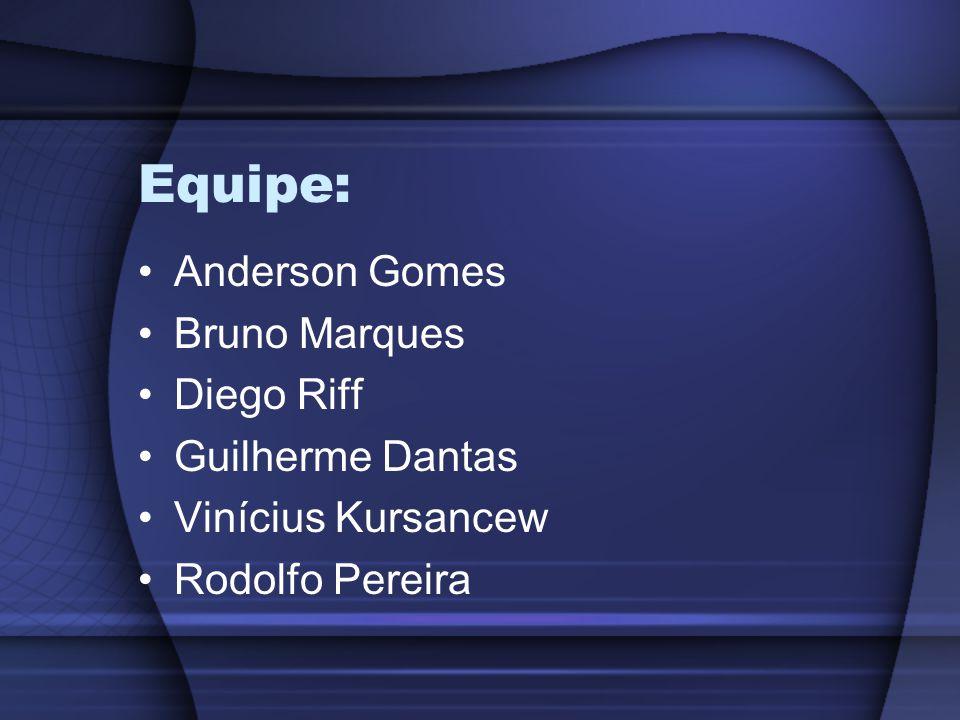Equipe: Anderson Gomes Bruno Marques Diego Riff Guilherme Dantas Vinícius Kursancew Rodolfo Pereira