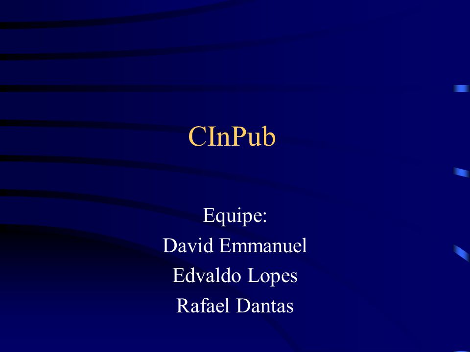 CInPub Equipe: David Emmanuel Edvaldo Lopes Rafael Dantas