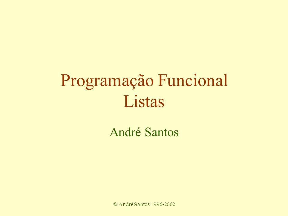 © André Santos 1996-2002 Outras funções sobre listas comprimento length :: [t] -> Int length [] = 0 length (a:as) = 1 + length as concatenação (++) :: [t] -> [t] -> [t] [] ++ y = y (x:xs) ++ y = x : (xs ++ y) Estas funções são polimórficas!