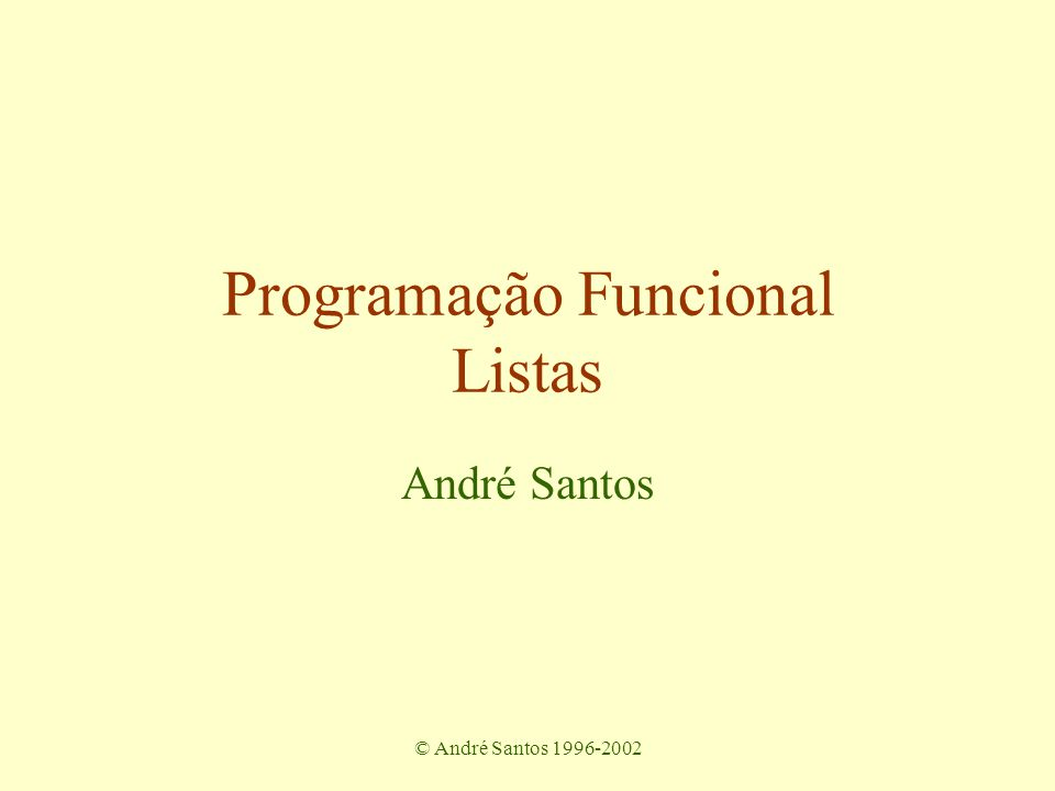 © André Santos 1996-2002 Exemplo: Text processing type Line = [Word] getLine :: Int -> [Word] -> Line dropLine :: Int -> [Word] -> [Word] splitLines :: [Word] -> [Line] fill :: String -> [Line] fill st = splitLines (splitWords st) joinLines :: [Line] -> String