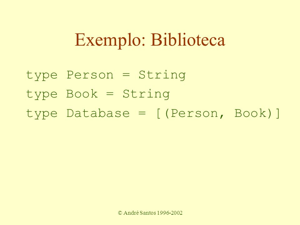 © André Santos 1996-2002 Exemplo: Biblioteca type Person = String type Book = String type Database = [(Person, Book)]