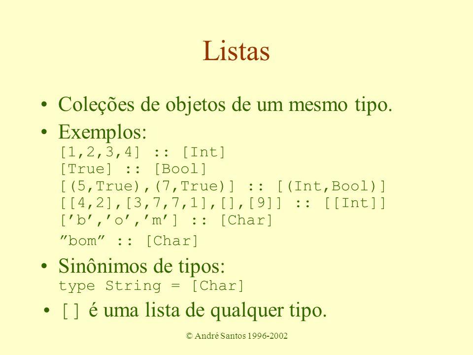 © André Santos 1996-2002 Formas de Definição combinando os itens: folding –+, ++, &&, maxi Aplicando a todos: mapping –double, todos os segundos elementos de uma lista de pares, transformar código em nome de produto Selecionando elementos: filtering –digits, procurar determinada pessoa em uma lista.