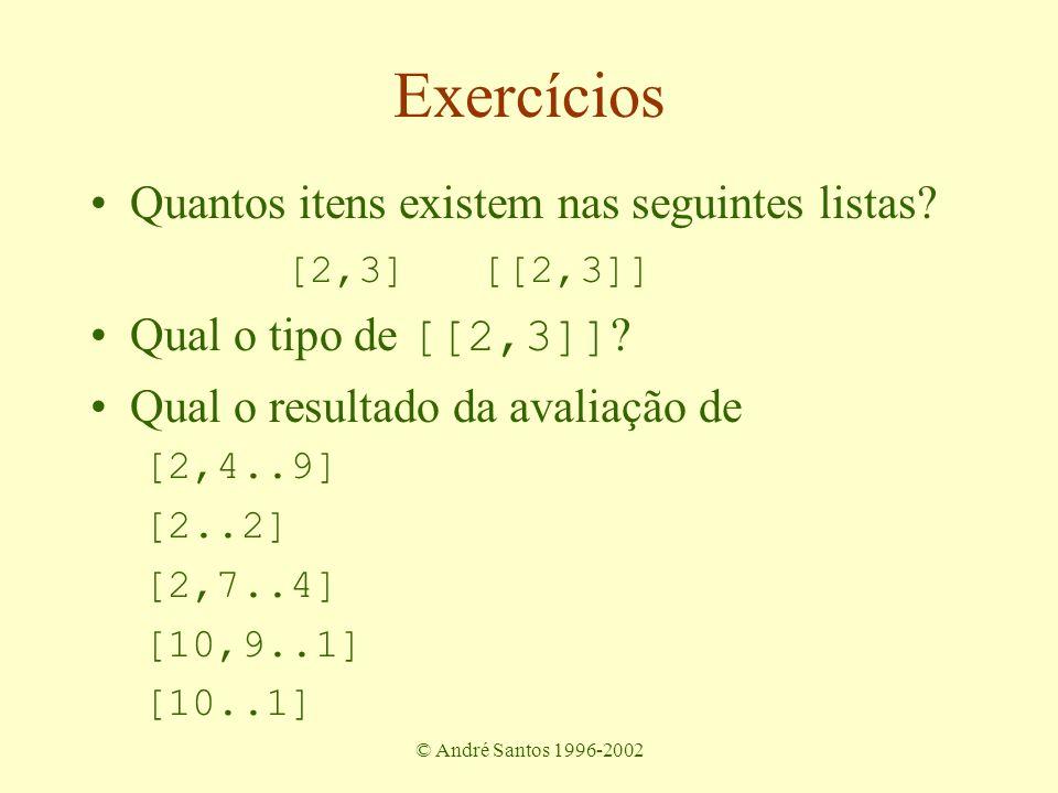 © André Santos 1996-2002 Funções sobre listas Problema: somar os elementos de uma lista sumList :: [Int] -> Int Solução: Recursão –caso base: lista vazia [] sumList [] = 0 –caso recursivo: lista tem cabeça e cauda sumList (a:as) = a + sumList as