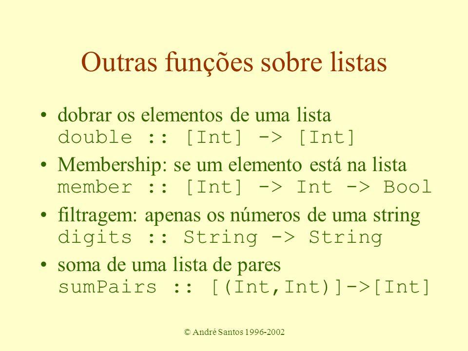 © André Santos 1996-2002 Outras funções sobre listas insertion sort iSort :: [Int] -> [Int] ins :: Int -> [Int] -> [Int] sempre existem várias opções de como definir uma função