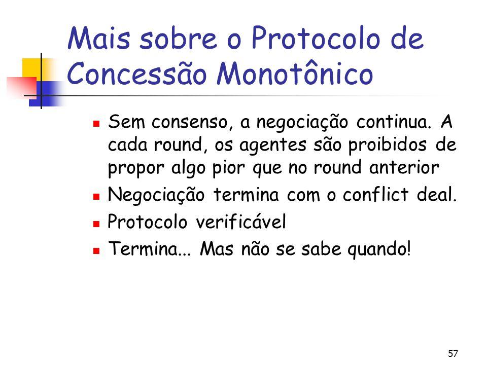 57 Mais sobre o Protocolo de Concessão Monotônico Sem consenso, a negociação continua. A cada round, os agentes são proibidos de propor algo pior que