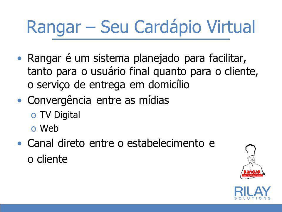 Rangar – Seu Cardápio Virtual Rangar é um sistema planejado para facilitar, tanto para o usuário final quanto para o cliente, o serviço de entrega em domicílio Convergência entre as mídias oTV Digital oWeb Canal direto entre o estabelecimento e o cliente