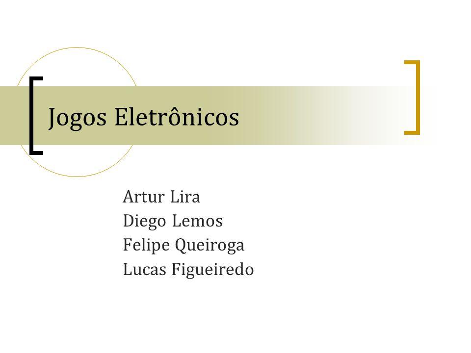 Jogos Eletrônicos Artur Lira Diego Lemos Felipe Queiroga Lucas Figueiredo