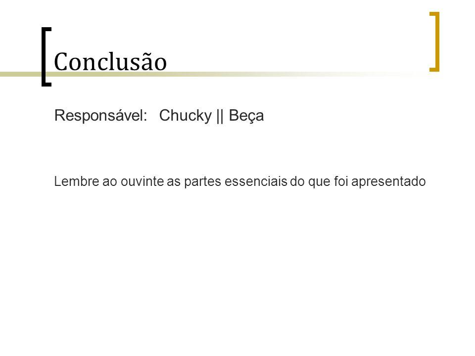 Conclusão Responsável: Chucky || Beça Lembre ao ouvinte as partes essenciais do que foi apresentado