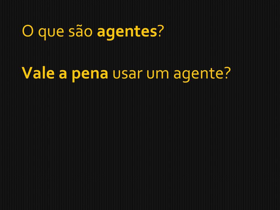 O que são agentes? Vale a pena usar um agente?
