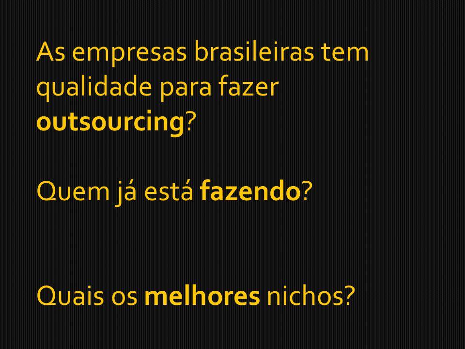 As empresas brasileiras tem qualidade para fazer outsourcing? Quem já está fazendo? Quais os melhores nichos?