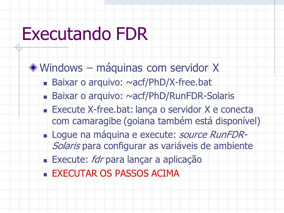 Executando FDR Windows – máquinas com servidor X Baixar o arquivo: ~acf/PhD/X-free.bat Baixar o arquivo: ~acf/PhD/RunFDR-Solaris Execute X-free.bat: lança o servidor X e conecta com camaragibe (goiana também está disponível) Logue na máquina e execute: source RunFDR- Solaris para configurar as variáveis de ambiente Execute: fdr para lançar a aplicação EXECUTAR OS PASSOS ACIMA