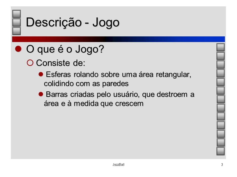 JezzBall3 Descrição - Jogo O que é o Jogo? O que é o Jogo?  Consiste de: Esferas rolando sobre uma área retangular, colidindo com as paredes Esferas