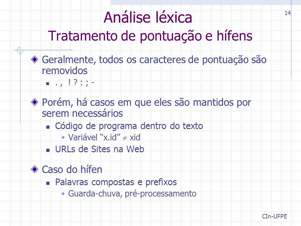 CIn-UFPE 14 Análise léxica Tratamento de pontuação e hífens Geralmente, todos os caracteres de pontuação são removidos., .