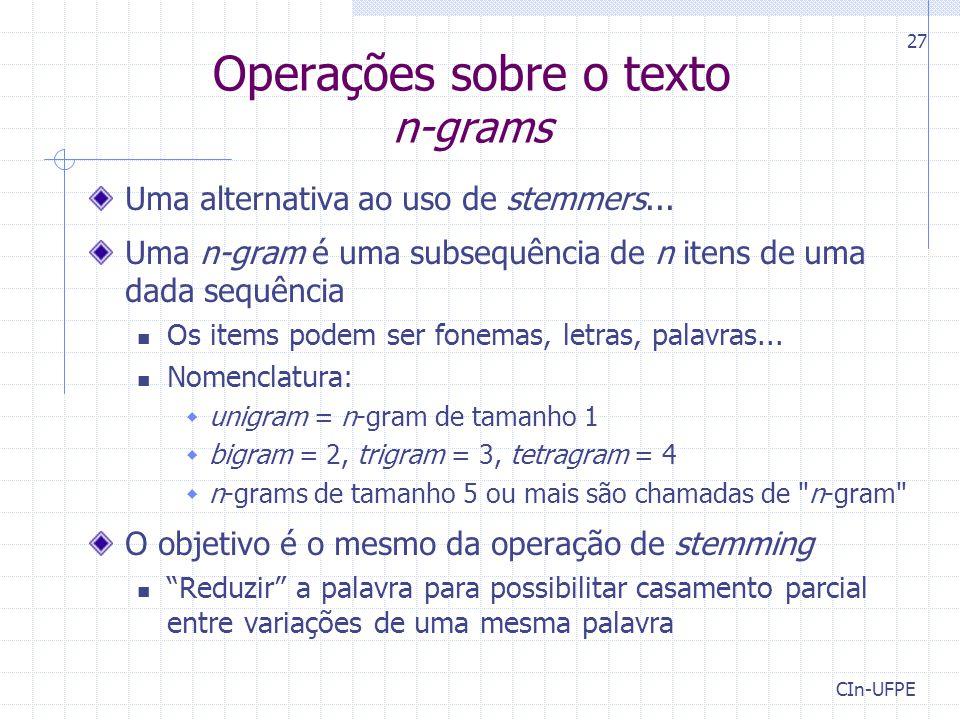 Operações sobre o texto n-grams Uma alternativa ao uso de stemmers...