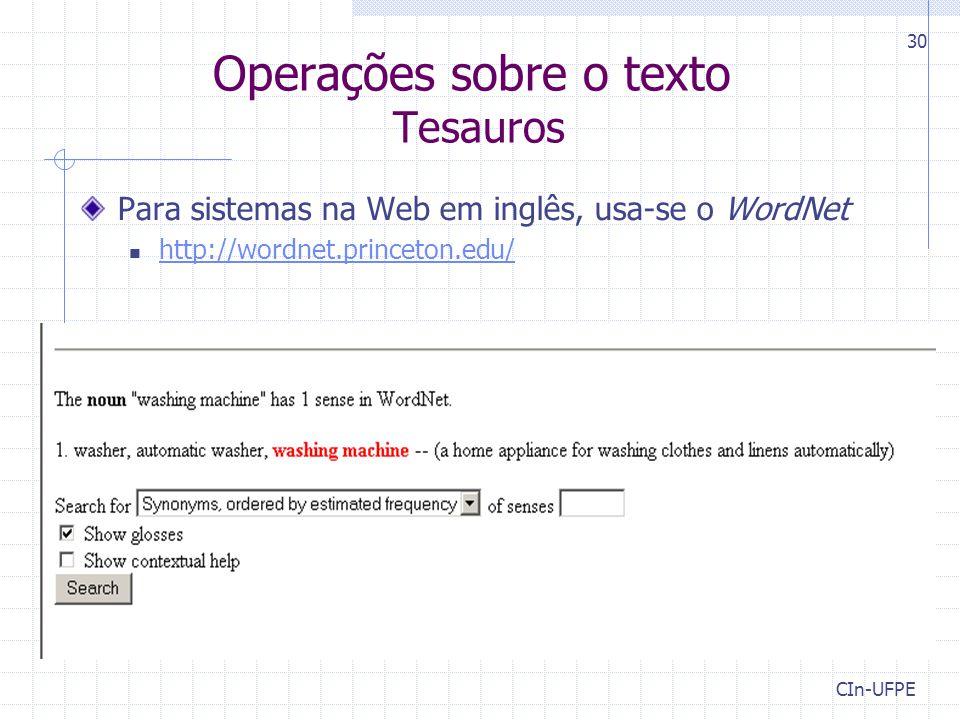 CIn-UFPE 30 Operações sobre o texto Tesauros Para sistemas na Web em inglês, usa-se o WordNet http://wordnet.princeton.edu/