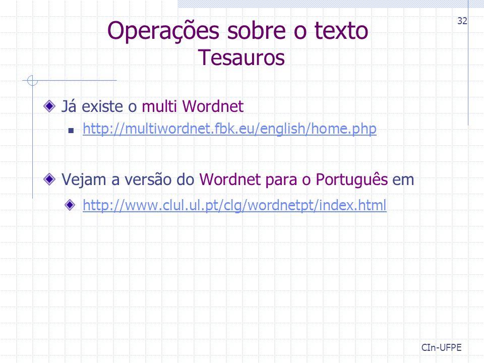 Operações sobre o texto Tesauros Já existe o multi Wordnet http://multiwordnet.fbk.eu/english/home.php Vejam a versão do Wordnet para o Português em http://www.clul.ul.pt/clg/wordnetpt/index.html CIn-UFPE 32