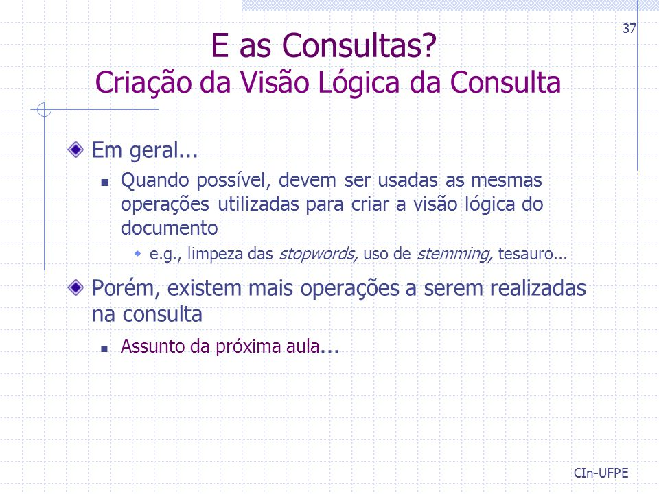 CIn-UFPE 37 E as Consultas.Criação da Visão Lógica da Consulta Em geral...