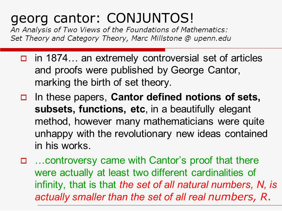 georg cantor: CONJUNTOS! An Analysis of Two Views of the Foundations of Mathematics: Set Theory and Category Theory, Marc Millstone @ upenn.edu  in 1