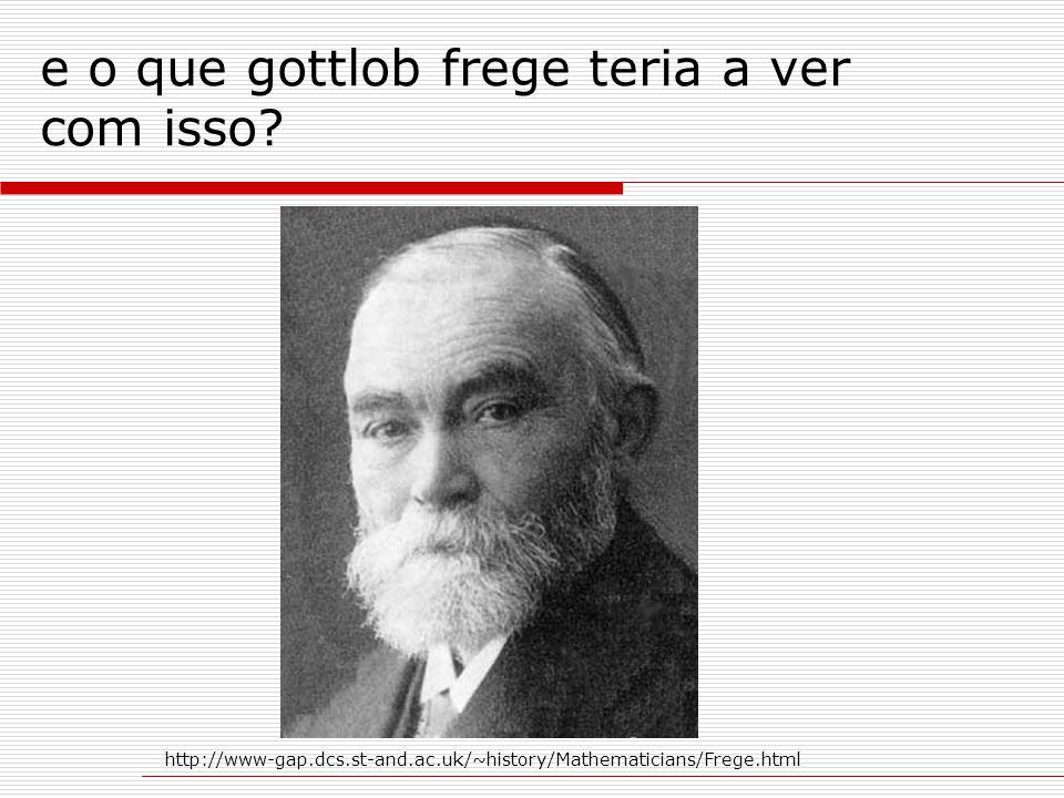 e o que gottlob frege teria a ver com isso? http://www-gap.dcs.st-and.ac.uk/~history/Mathematicians/Frege.html