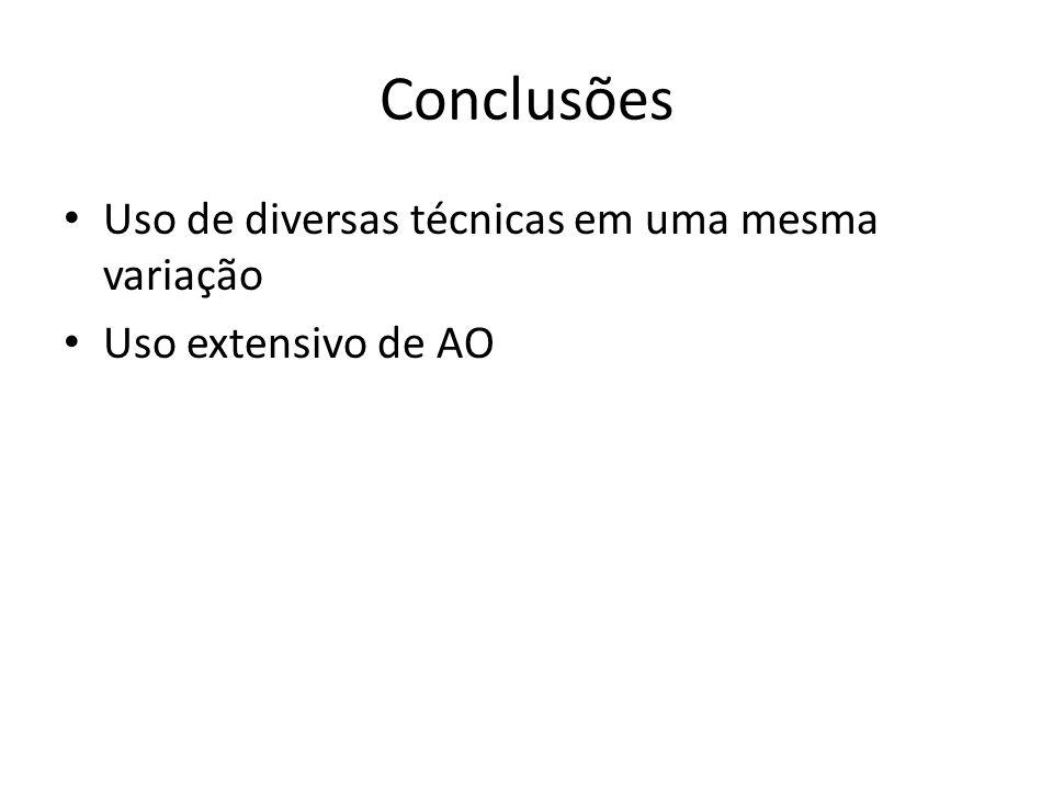 Conclusões Uso de diversas técnicas em uma mesma variação Uso extensivo de AO