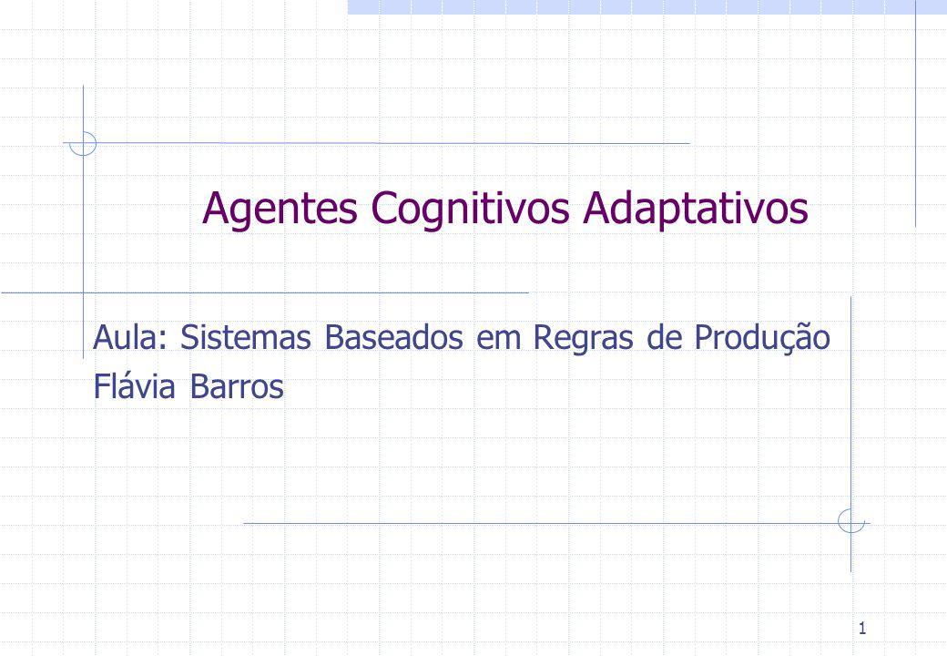 Agentes Cognitivos Adaptativos Aula: Sistemas Baseados em Regras de Produção Flávia Barros 1