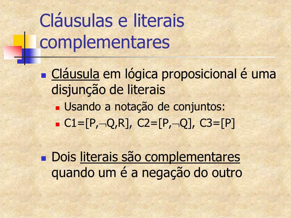 Cláusulas e literais complementares Cláusula em lógica proposicional é uma disjunção de literais Usando a notação de conjuntos: C1=[P,  Q,R], C2=[P,