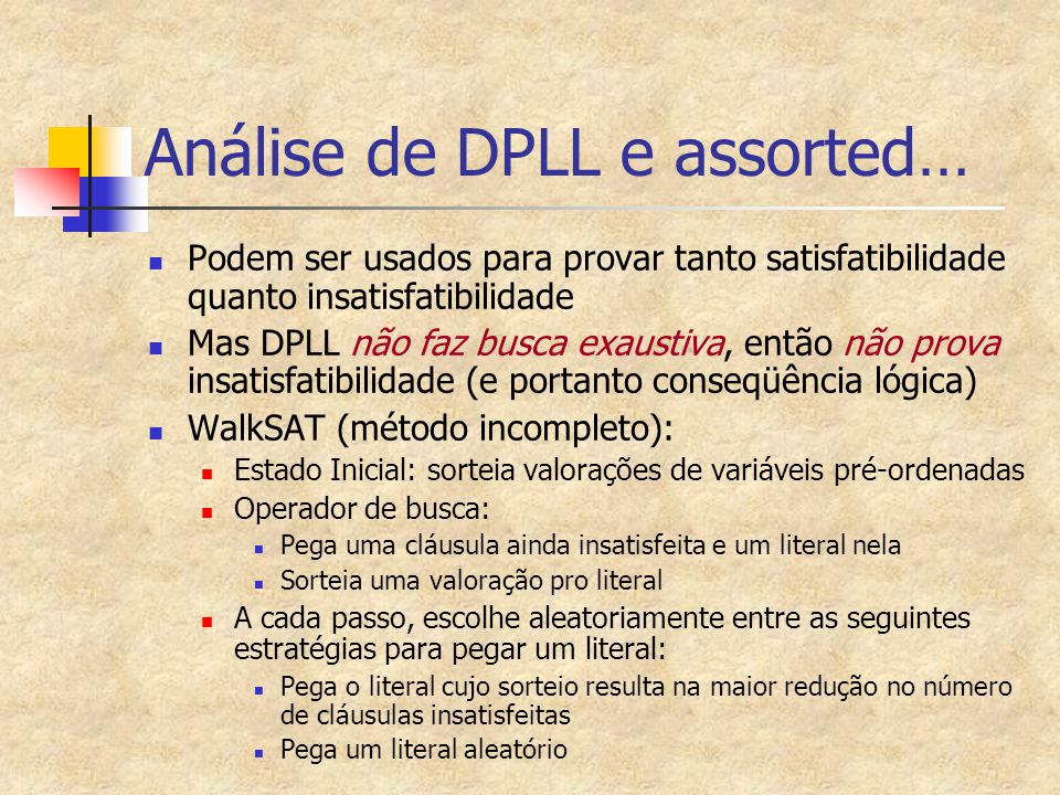 Análise de DPLL e assorted… Podem ser usados para provar tanto satisfatibilidade quanto insatisfatibilidade Mas DPLL não faz busca exaustiva, então nã