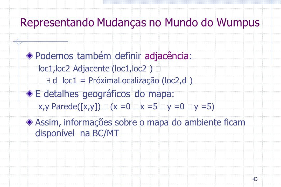 43 Podemos também definir adjacência: loc1,loc2 Adjacente (loc1,loc2 )    d loc1 = PróximaLocalização (loc2,d ) E detalhes geográficos do mapa: x,