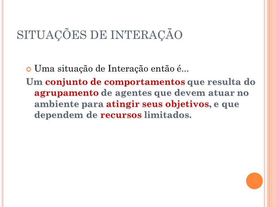 SITUAÇÕES DE INTERAÇÃO Uma situação de Interação então é...