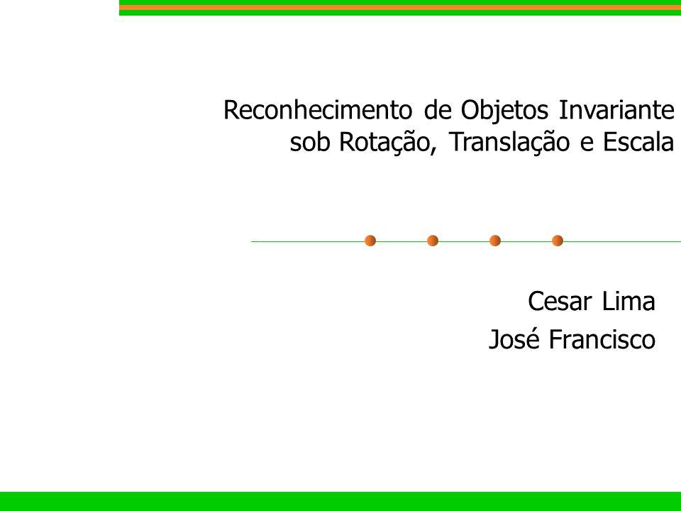 Cesar Lima José Francisco Reconhecimento de Objetos Invariante sob Rotação, Translação e Escala