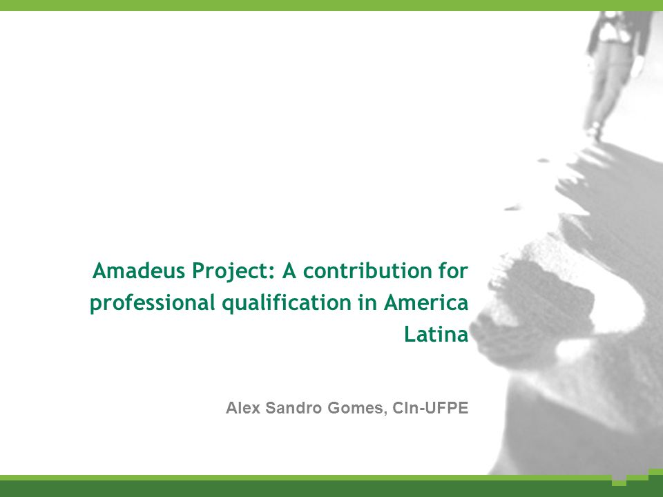 Amadeus Project: A contribution for professional qualification in America Latina Alex Sandro Gomes, CIn-UFPE