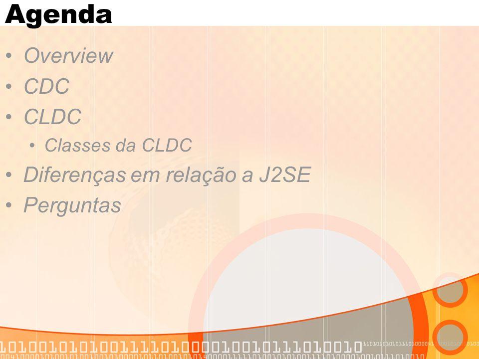 Agenda Overview CDC CLDC Classes da CLDC Diferenças em relação a J2SE Perguntas