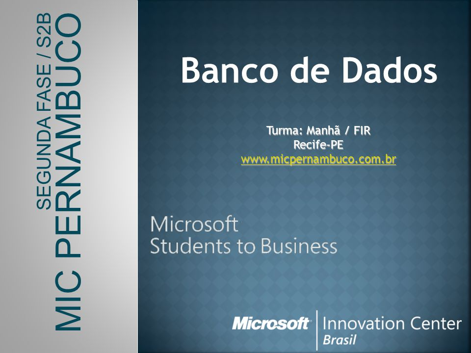 SEGUNDA FASE / S2B MIC PERNAMBUCO Banco de Dados Turma: Manhã / FIR Recife-PE www.micpernambuco.com.br