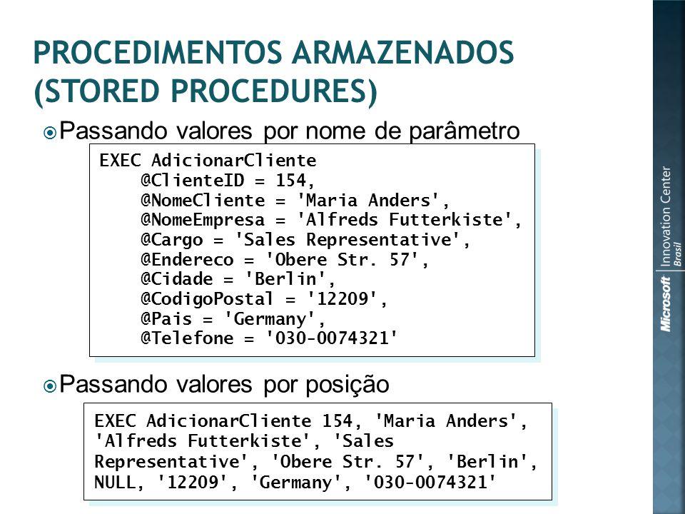  Passando valores por nome de parâmetro  Passando valores por posição EXEC AdicionarCliente @ClienteID = 154, @NomeCliente = Maria Anders , @NomeEmpresa = Alfreds Futterkiste , @Cargo = Sales Representative , @Endereco = Obere Str.