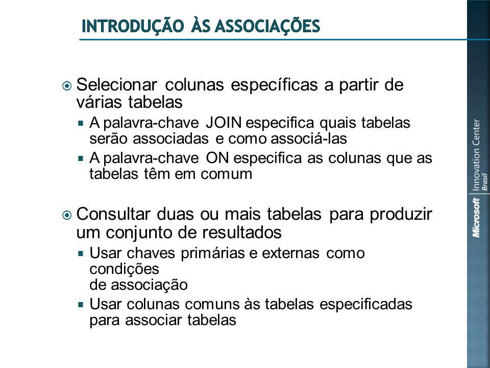  Selecionar colunas específicas a partir de várias tabelas  A palavra-chave JOIN especifica quais tabelas serão associadas e como associá-las  A palavra-chave ON especifica as colunas que as tabelas têm em comum  Consultar duas ou mais tabelas para produzir um conjunto de resultados  Usar chaves primárias e externas como condições de associação  Usar colunas comuns às tabelas especificadas para associar tabelas