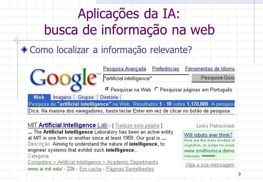9 Aplicações da IA: busca de informação na web Como localizar a informação relevante?