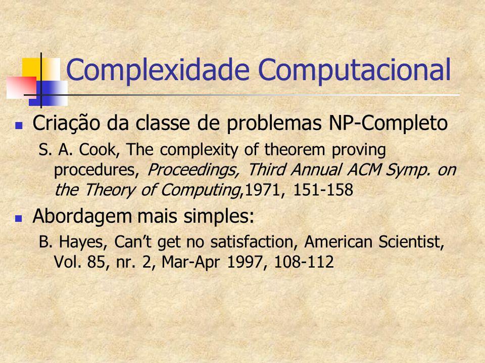 Complexidade Computacional (cont.) Algoritmos deterministicamente polinomiais: logarítmico, linear quadrático, cúbico (log n, n, n**2, n**3, …, n**500,…) Algoritmos exponenciais (ou não- deterministicamente polinomiais): 2**n,n**n,n**log n Algoritmos exponenciais são mais lentos que os polinomiais para valores altos de n Polinomiais são preferíveis!