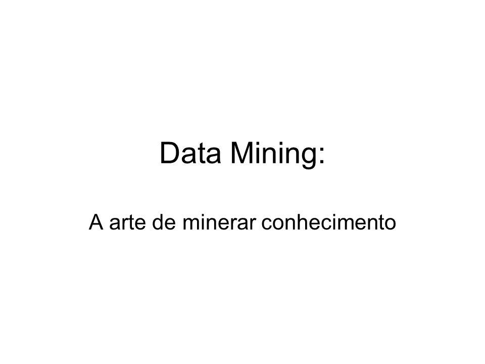 Data Mining: A arte de minerar conhecimento